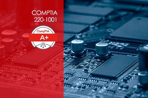 CompTIA A+ 220-1001 (Core 1)