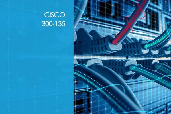 Cisco 300-135: CCNP - TSHOOT - Troubleshooting and Maintaining Cisco IP Networks